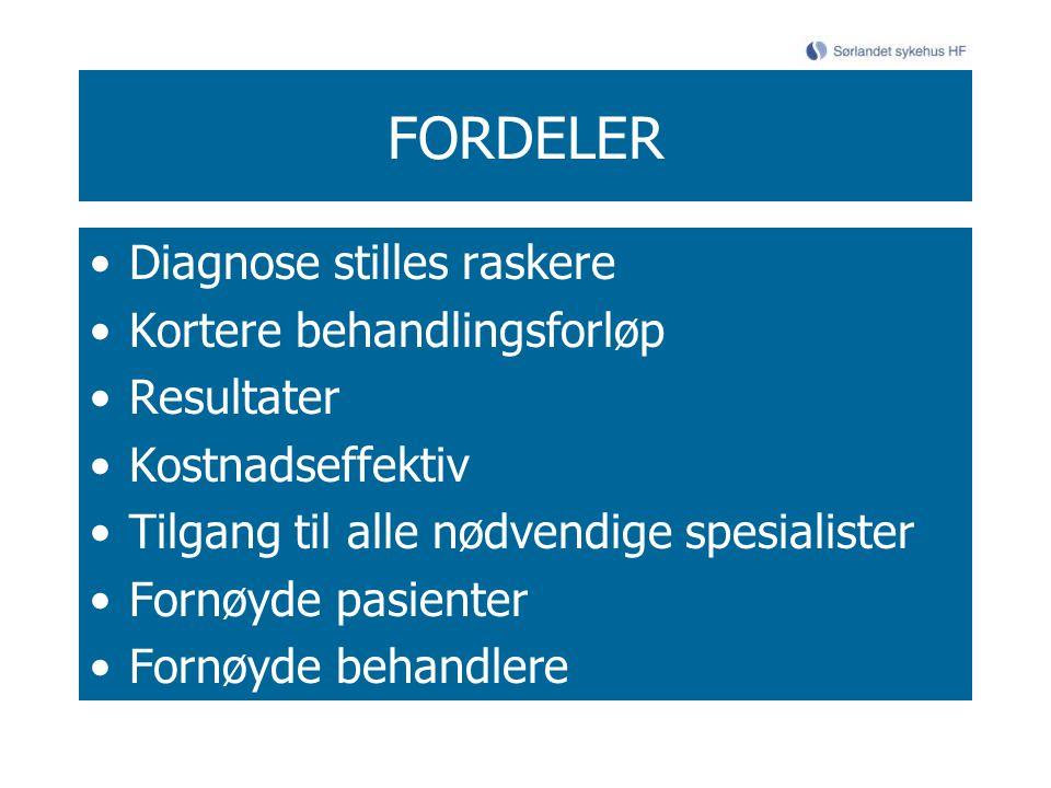 FORDELER Diagnose stilles raskere Kortere behandlingsforløp Resultater Kostnadseffektiv Tilgang til alle nødvendige spesialister Fornøyde pasienter Fo