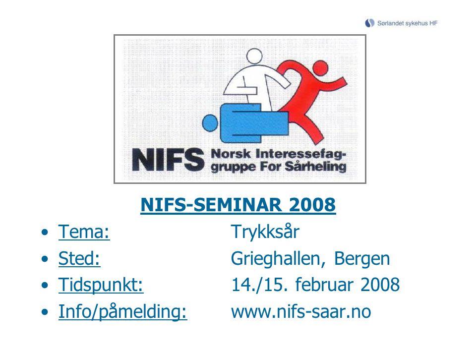 NIFS-SEMINAR 2008 Tema:Trykksår Sted:Grieghallen, Bergen Tidspunkt:14./15. februar 2008 Info/påmelding:www.nifs-saar.no