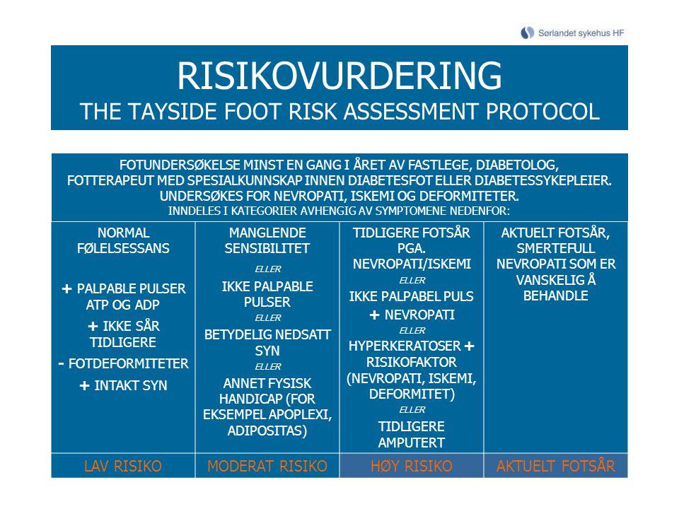 RISIKOVURDERING THE TAYSIDE FOOT RISK ASSESSMENT PROTOCOL NORMAL FØLELSESSANS + PALPABLE PULSER ATP OG ADP + IKKE SÅR TIDLIGERE - FOTDEFORMITETER + IN