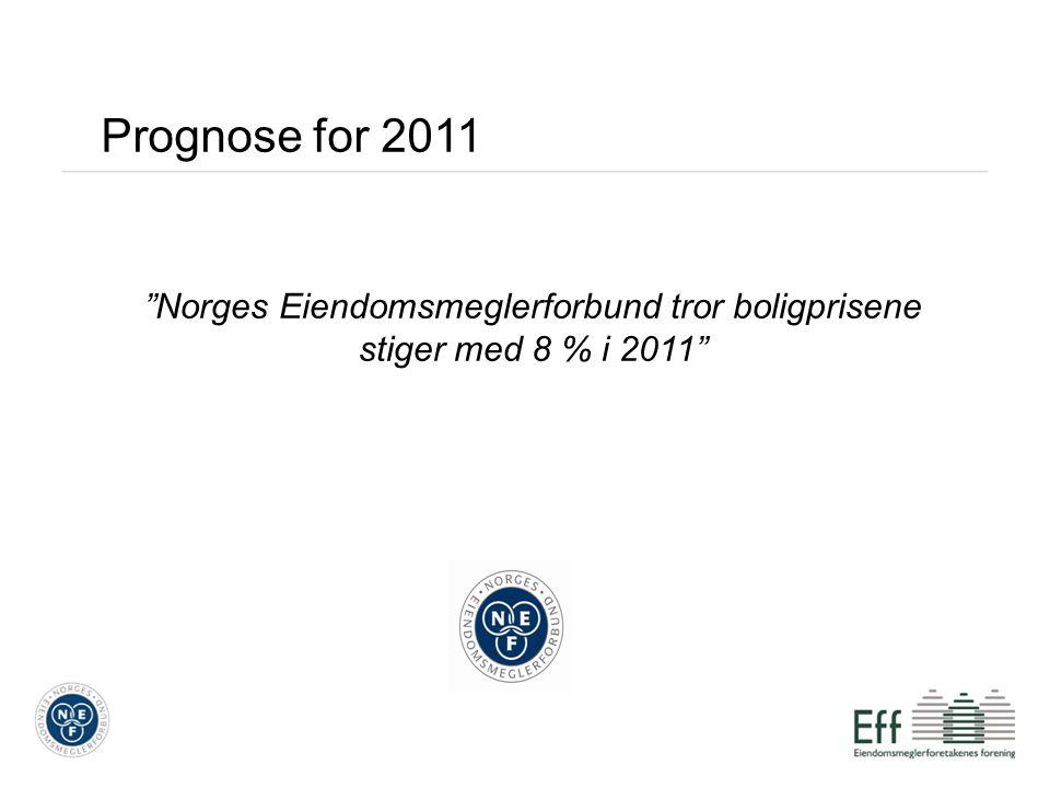 """Prognose for 2011 """"Norges Eiendomsmeglerforbund tror boligprisene stiger med 8 % i 2011"""""""
