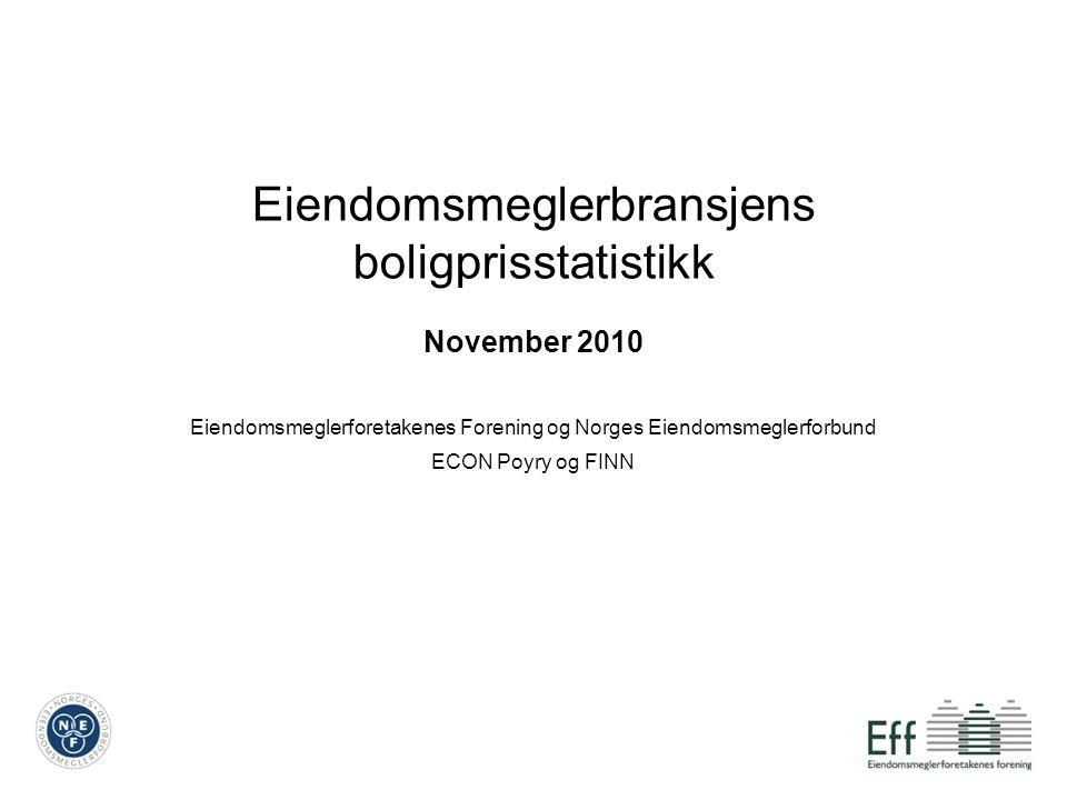 Eiendomsmeglerbransjens boligprisstatistikk November 2010 Eiendomsmeglerforetakenes Forening og Norges Eiendomsmeglerforbund ECON Poyry og FINN
