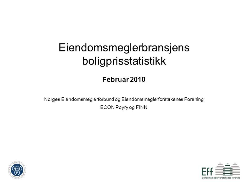 Eiendomsmeglerbransjens boligprisstatistikk Februar 2010 Norges Eiendomsmeglerforbund og Eiendomsmeglerforetakenes Forening ECON Poyry og FINN