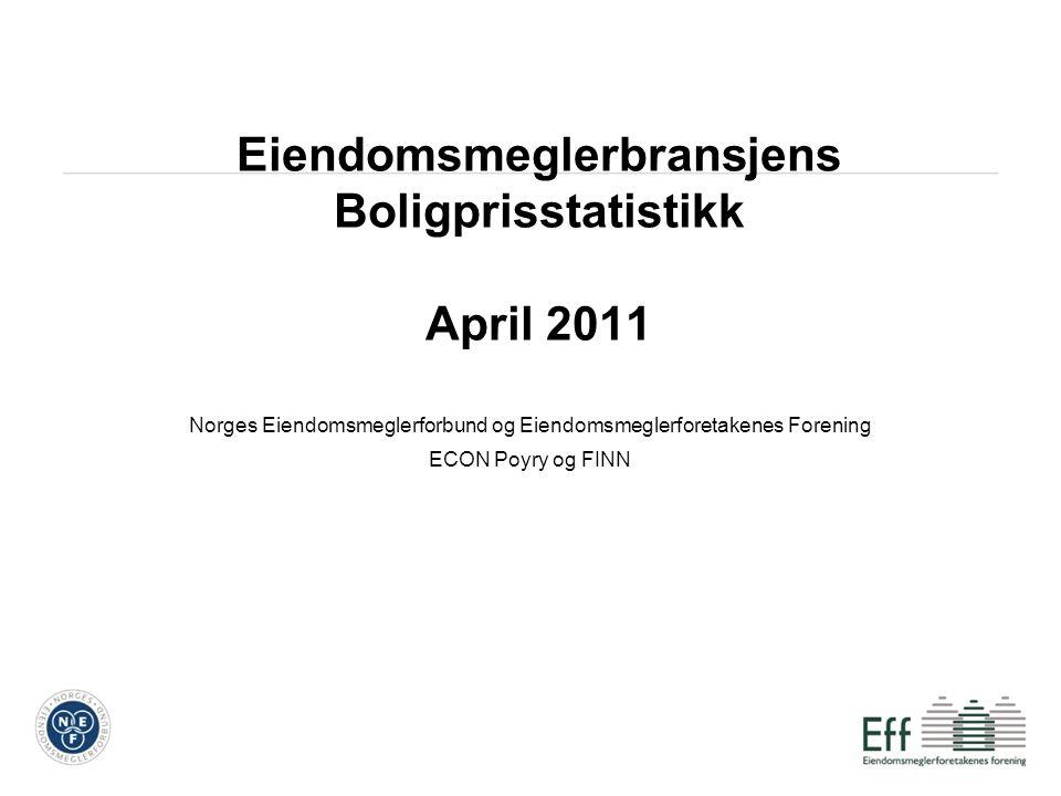 Eiendomsmeglerbransjens Boligprisstatistikk April 2011 Norges Eiendomsmeglerforbund og Eiendomsmeglerforetakenes Forening ECON Poyry og FINN