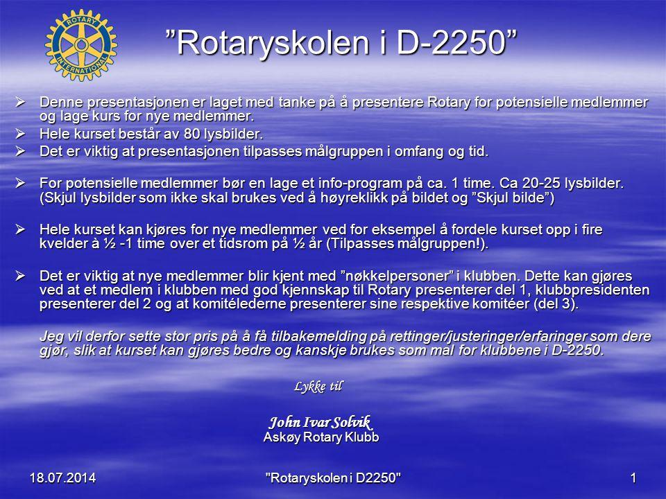 18.07.2014 Rotaryskolen i D2250 22 Rotasjonsprinsippet Alle verv (internasjonal, nasjonalt og lokalt) roterer hvert år.