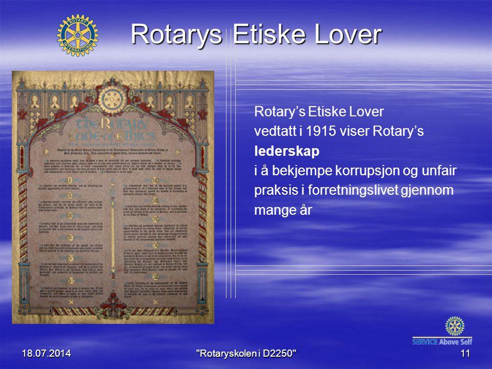 18.07.2014 Rotaryskolen i D2250 11 Rotary's Etiske Lover vedtatt i 1915 viser Rotary's lederskap i å bekjempe korrupsjon og unfair praksis i forretningslivet gjennom mange år Rotarys Etiske Lover