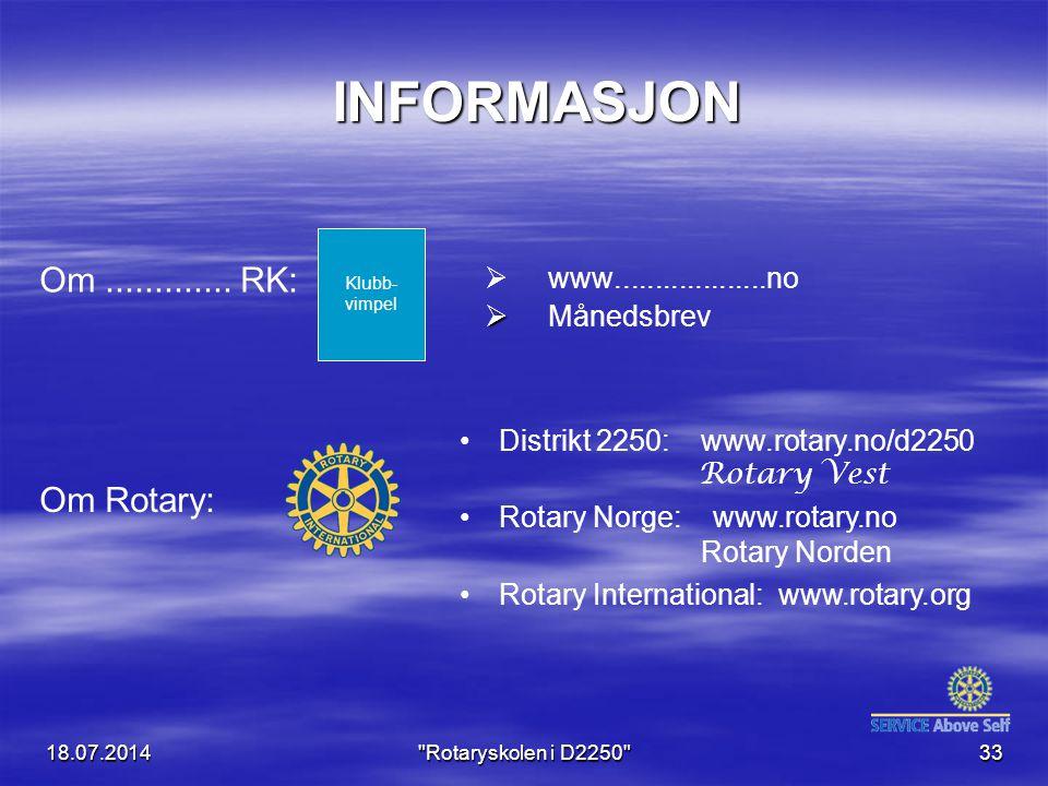 18.07.2014 Rotaryskolen i D2250 33 INFORMASJON INFORMASJON   www...................no   Månedsbrev Distrikt 2250: www.rotary.no/d2250 Rotary Vest Rotary Norge: www.rotary.no Rotary Norden Rotary International: www.rotary.org Om.............