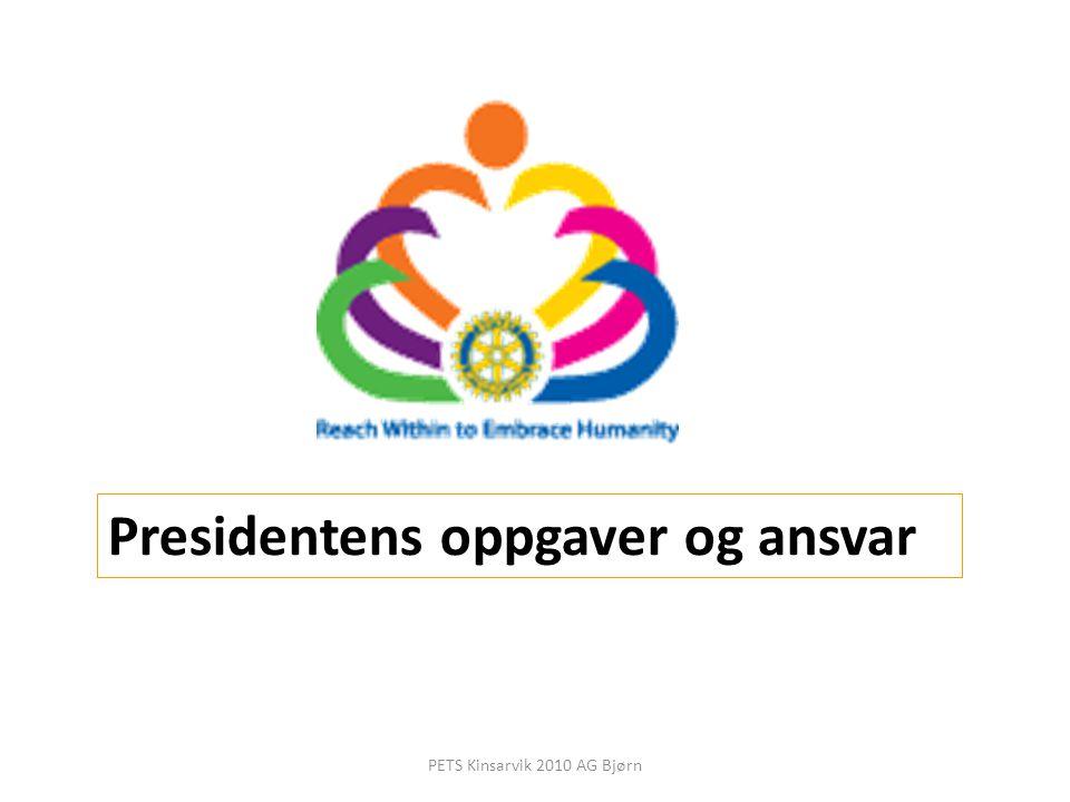 Presidentens oppgaver og ansvar PETS Kinsarvik 2010 AG Bjørn