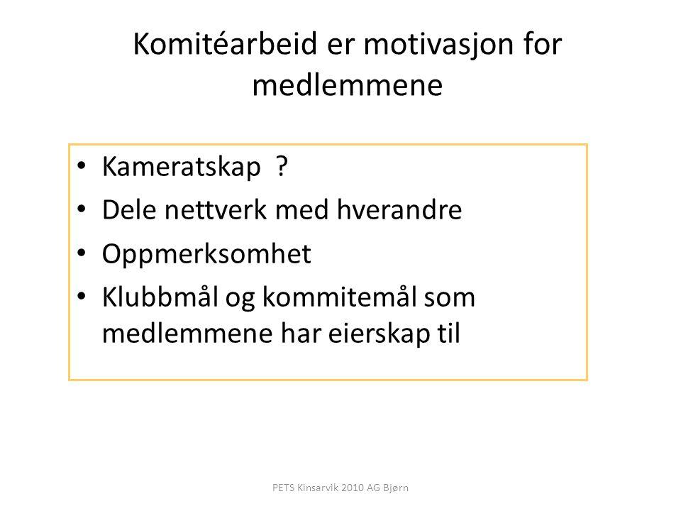 Komitéarbeid er motivasjon for medlemmene Kameratskap ? Dele nettverk med hverandre Oppmerksomhet Klubbmål og kommitemål som medlemmene har eierskap t