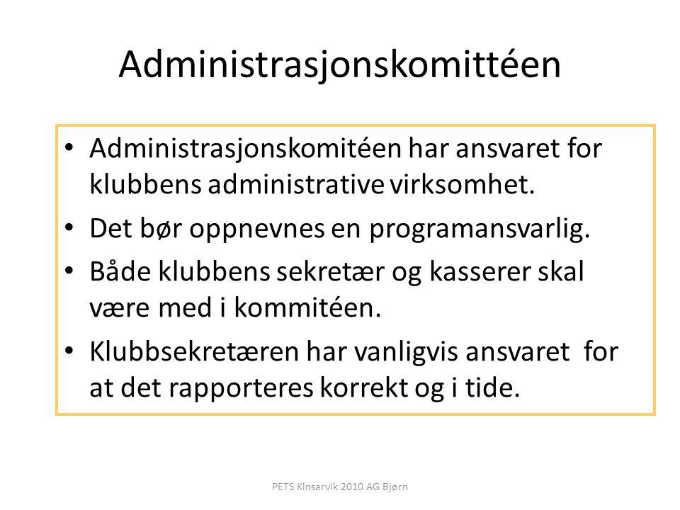 Administrasjonskomittéen Administrasjonskomitéen har ansvaret for klubbens administrative virksomhet. Det bør oppnevnes en programansvarlig. Både klub