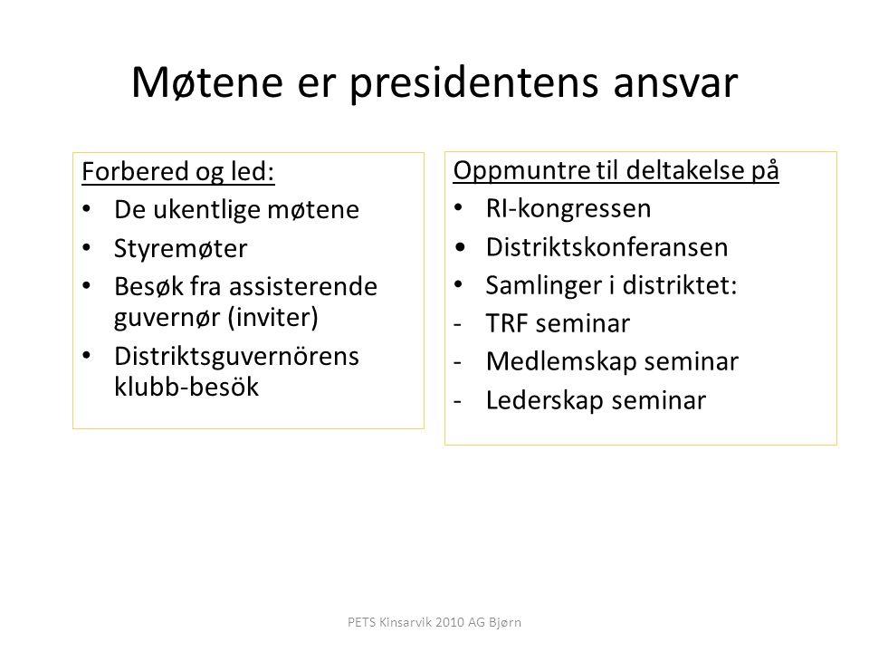 Møtene er presidentens ansvar Forbered og led: De ukentlige møtene Styremøter Besøk fra assisterende guvernør (inviter) Distriktsguvernörens klubb-bes
