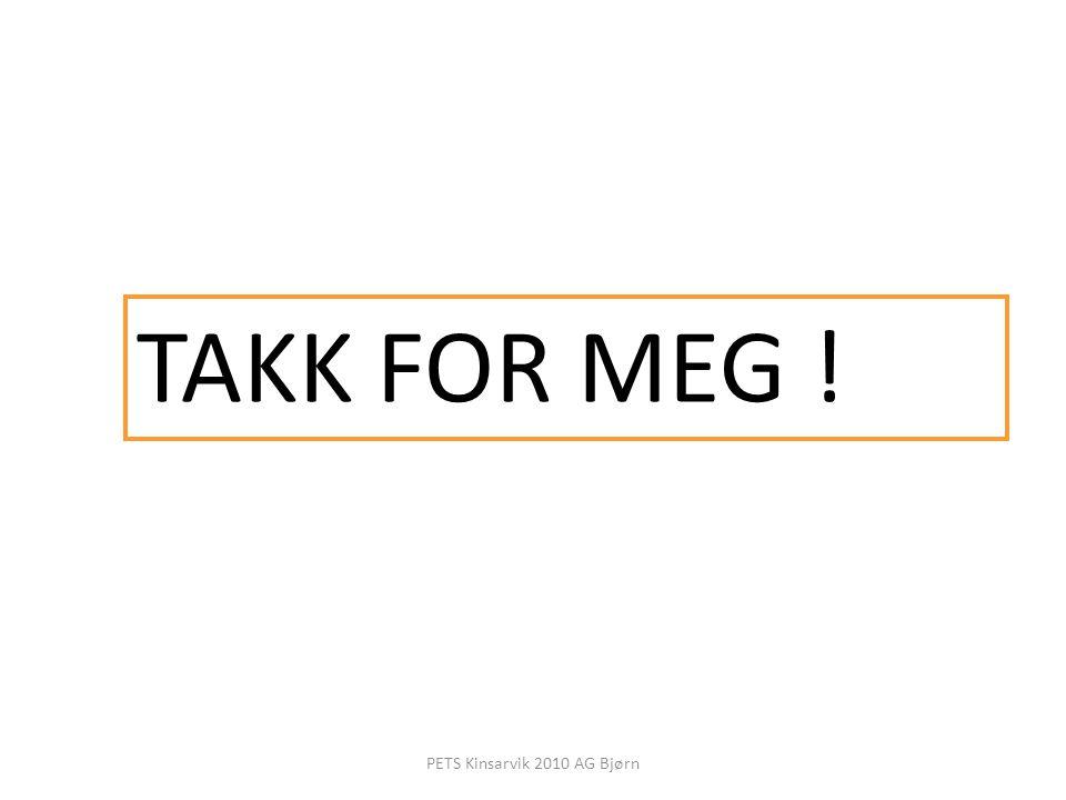 TAKK FOR MEG ! PETS Kinsarvik 2010 AG Bjørn