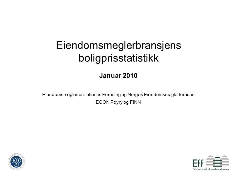 Eiendomsmeglerbransjens boligprisstatistikk Januar 2010 Eiendomsmeglerforetakenes Forening og Norges Eiendomsmeglerforbund ECON Poyry og FINN