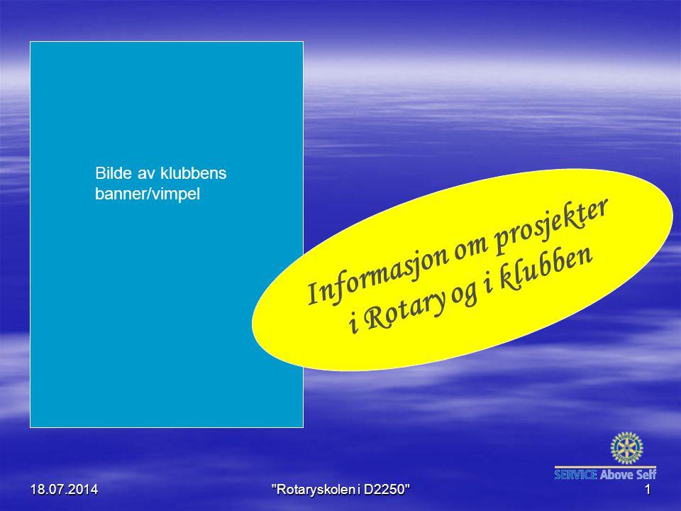 18.07.2014 Rotaryskolen i D2250 1 Informasjon om prosjekter i Rotary og i klubben Bilde av klubbens banner/vimpel