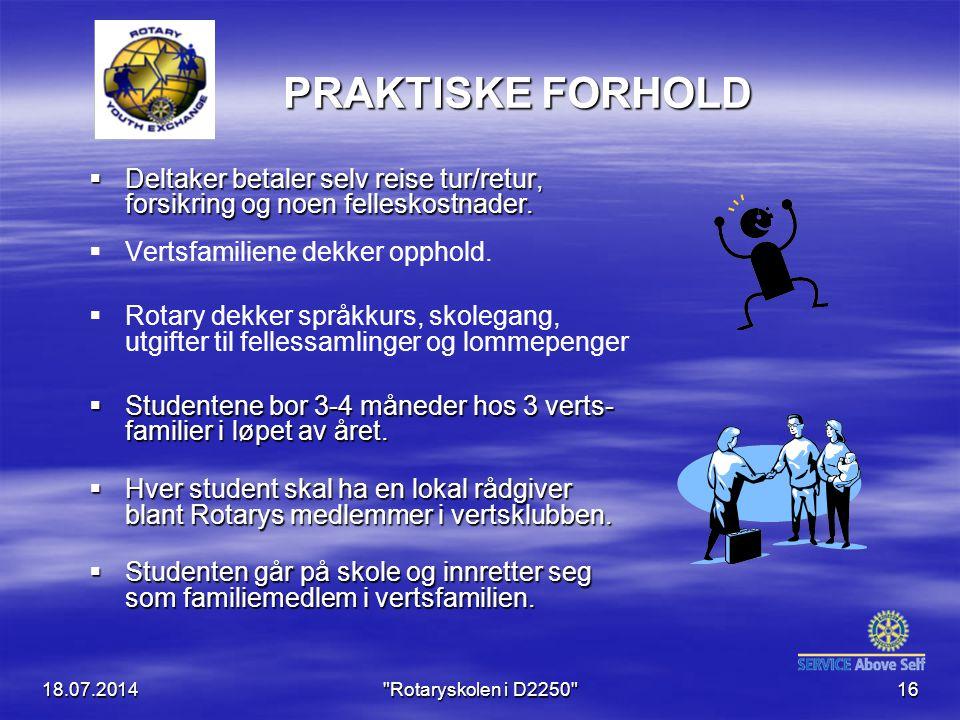 18.07.2014 Rotaryskolen i D2250 16 PRAKTISKE FORHOLD  Deltaker betaler selv reise tur/retur, forsikring og noen felleskostnader.