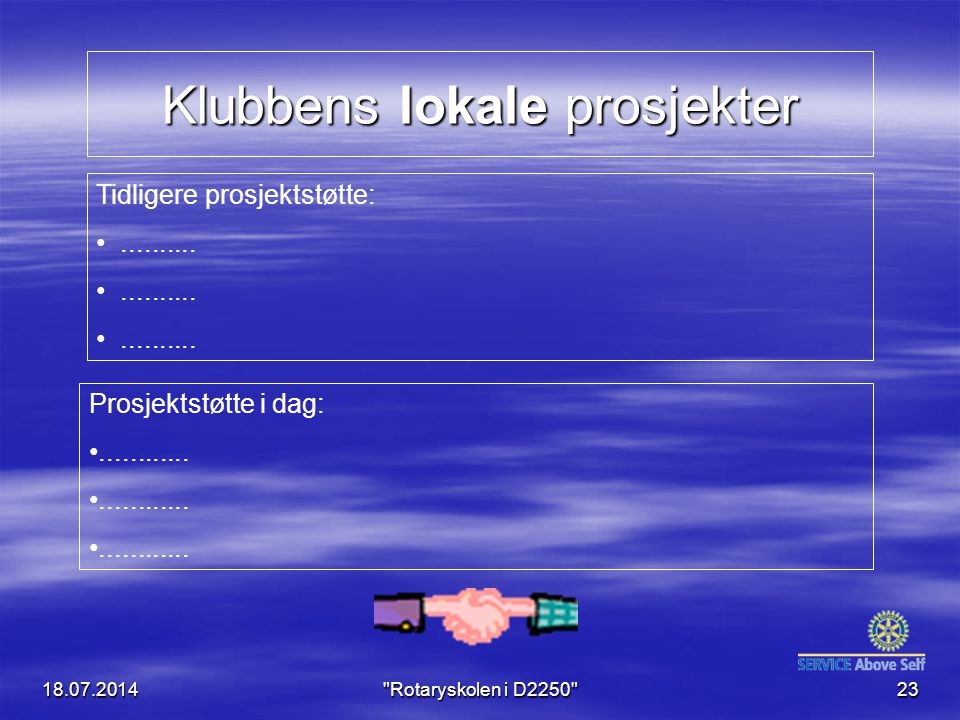 18.07.2014 Rotaryskolen i D2250 23 Klubbens lokale prosjekter Tidligere prosjektstøtte:..........