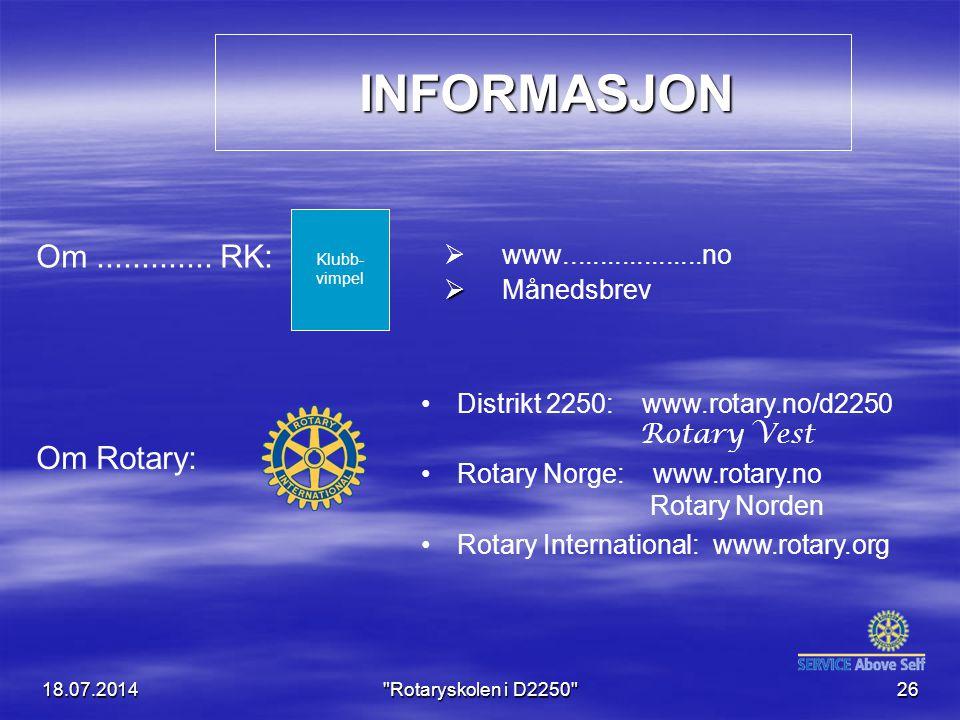 18.07.2014 Rotaryskolen i D2250 26 INFORMASJON INFORMASJON   www...................no   Månedsbrev Distrikt 2250: www.rotary.no/d2250 Rotary Vest Rotary Norge: www.rotary.no Rotary Norden Rotary International: www.rotary.org Om.............