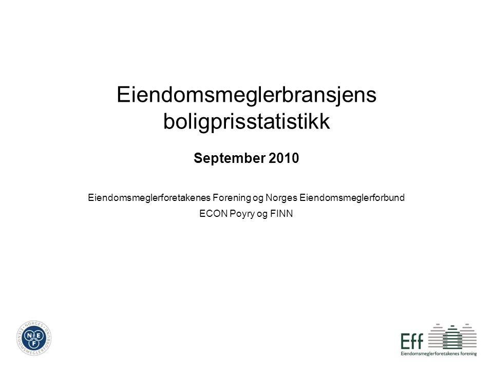 Eiendomsmeglerbransjens boligprisstatistikk September 2010 Eiendomsmeglerforetakenes Forening og Norges Eiendomsmeglerforbund ECON Poyry og FINN