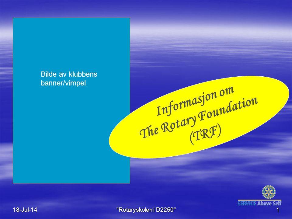 1 Informasjon om The Rotary Foundation (TRF) Bilde av klubbens banner/vimpel 18-Jul-14 Rotaryskolen i D2250