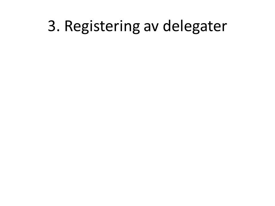 3. Registering av delegater