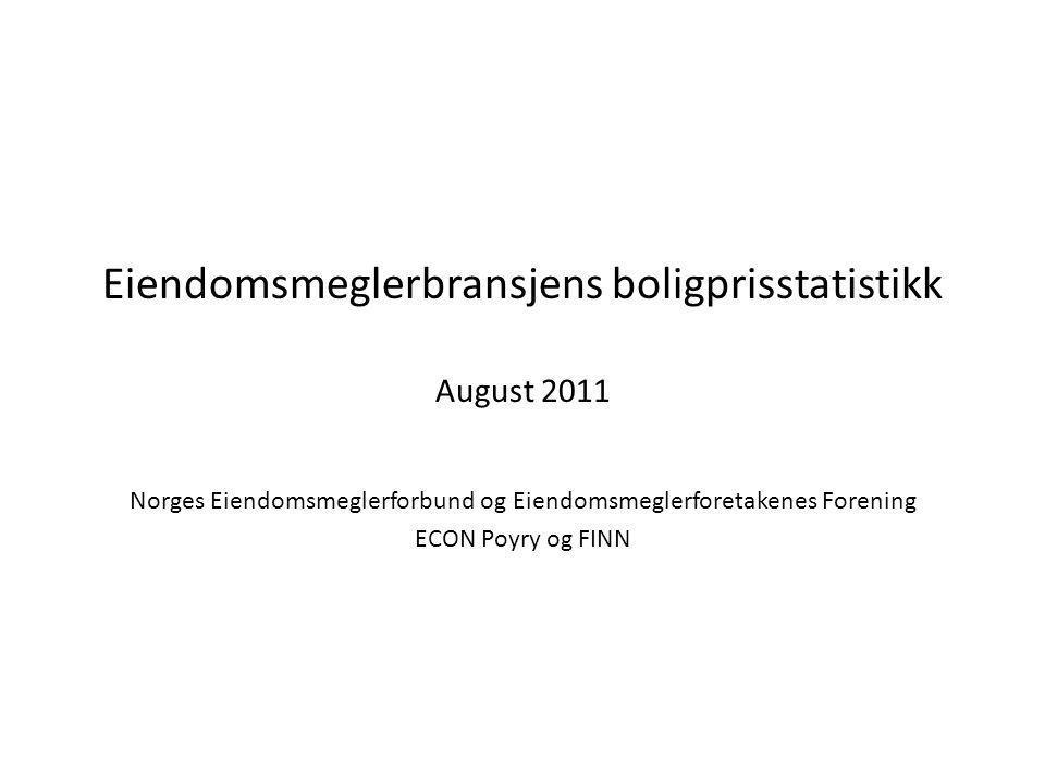 Eiendomsmeglerbransjens boligprisstatistikk August 2011 Norges Eiendomsmeglerforbund og Eiendomsmeglerforetakenes Forening ECON Poyry og FINN