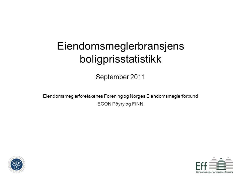Eiendomsmeglerbransjens boligprisstatistikk September 2011 Eiendomsmeglerforetakenes Forening og Norges Eiendomsmeglerforbund ECON Pöyry og FINN