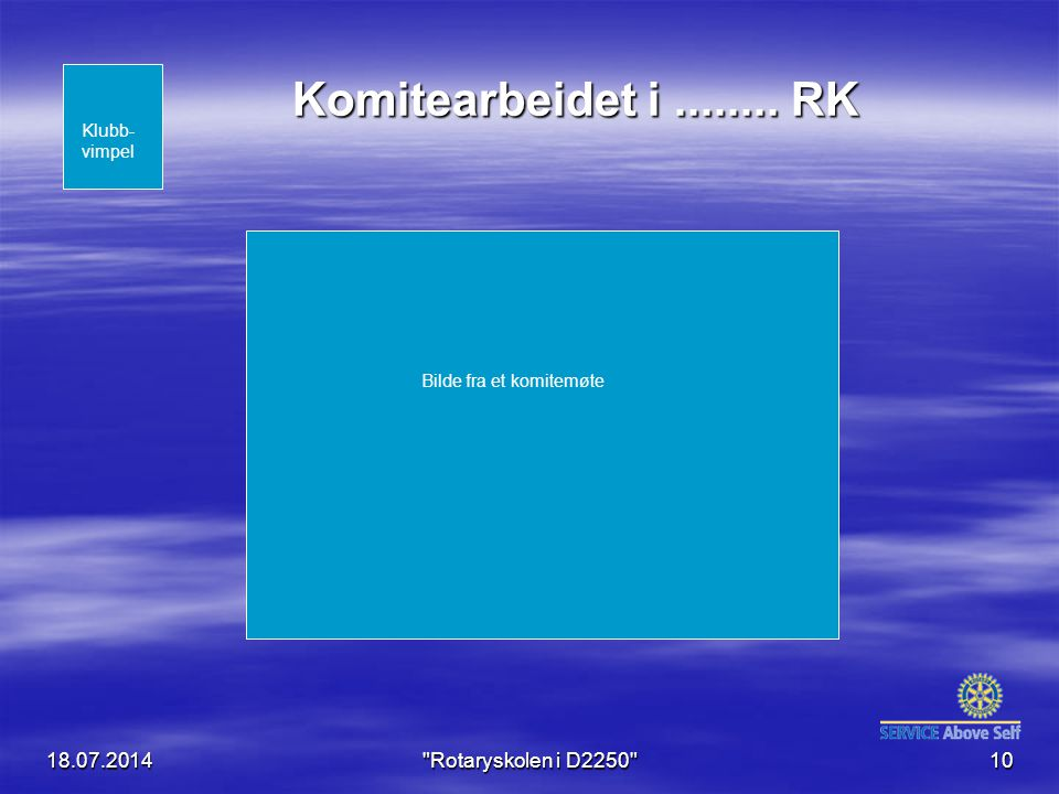18.07.2014 Rotaryskolen i D2250 10 Komitearbeidet i........
