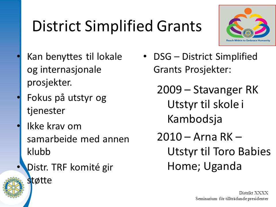 Distrikt XXXX Seminarium för tillträdande presidenter District Simplified Grants Kan benyttes til lokale og internasjonale prosjekter.