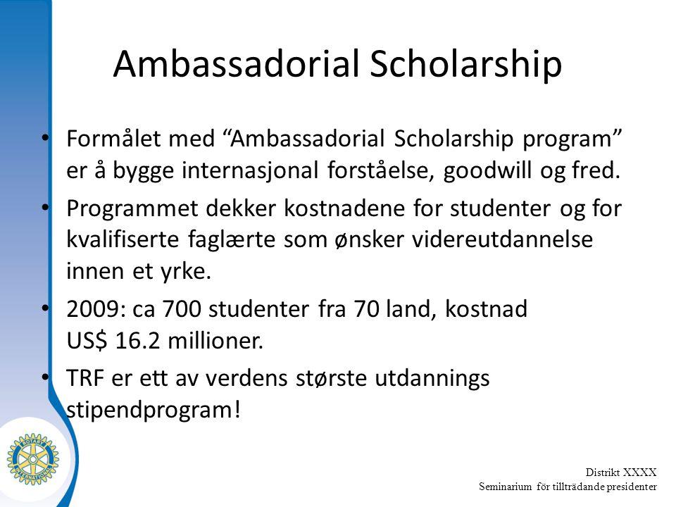 Distrikt XXXX Seminarium för tillträdande presidenter Ambassadorial Scholarship Formålet med Ambassadorial Scholarship program er å bygge internasjonal forståelse, goodwill og fred.