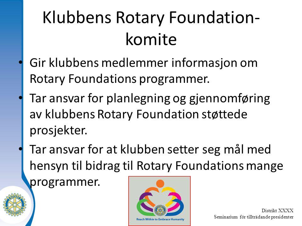 Distrikt XXXX Seminarium för tillträdande presidenter Klubbens Rotary Foundation- komite Gir klubbens medlemmer informasjon om Rotary Foundations programmer.