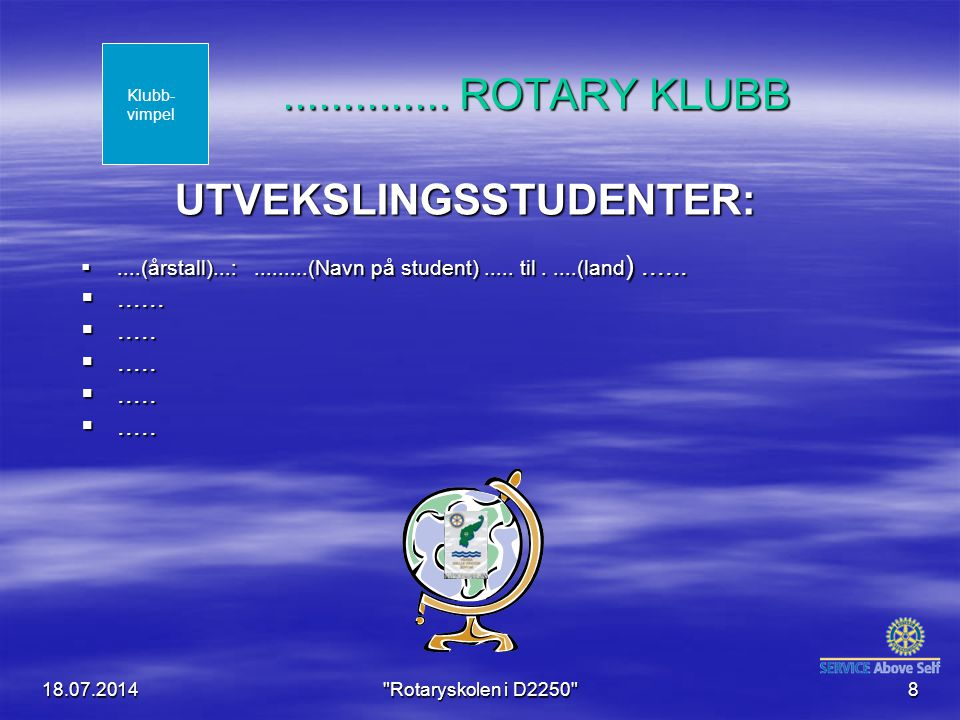 18.07.2014 Rotaryskolen i D2250 9........ROTARY KLUBB FOREDRAGSHOLDERE: .....