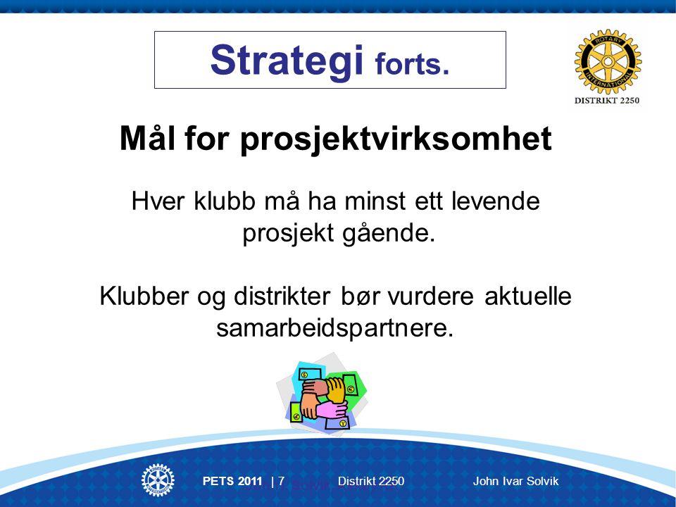 PETS 2011 | 18 Distrikt 2250 John Ivar Solvik Spørsmål å tenke over: Svarte prosjektet til behovet for samholdet i klubben.