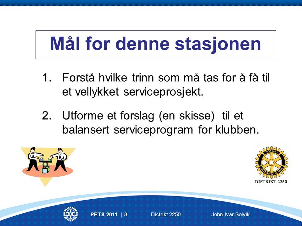 PETS 2011 | 9 Distrikt 2250 John Ivar Solvik Rotarys motto: