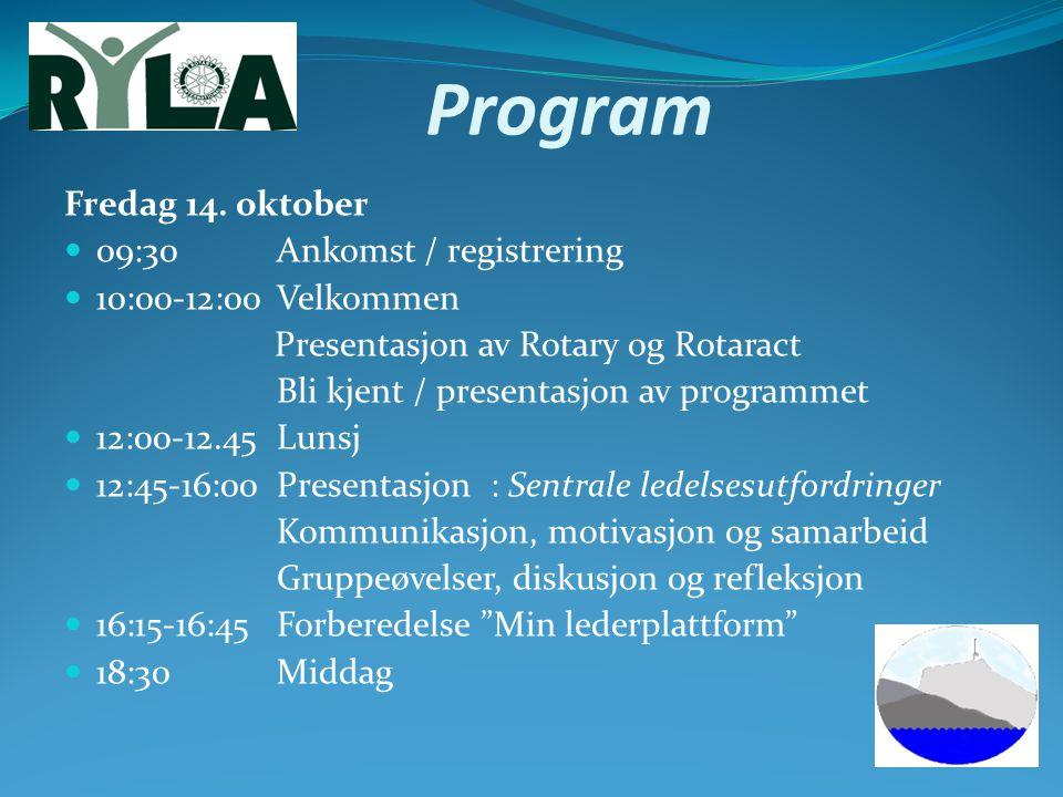 Program Fredag 14. oktober 09:30Ankomst / registrering 10:00-12:00Velkommen Presentasjon av Rotary og Rotaract Bli kjent / presentasjon av programmet