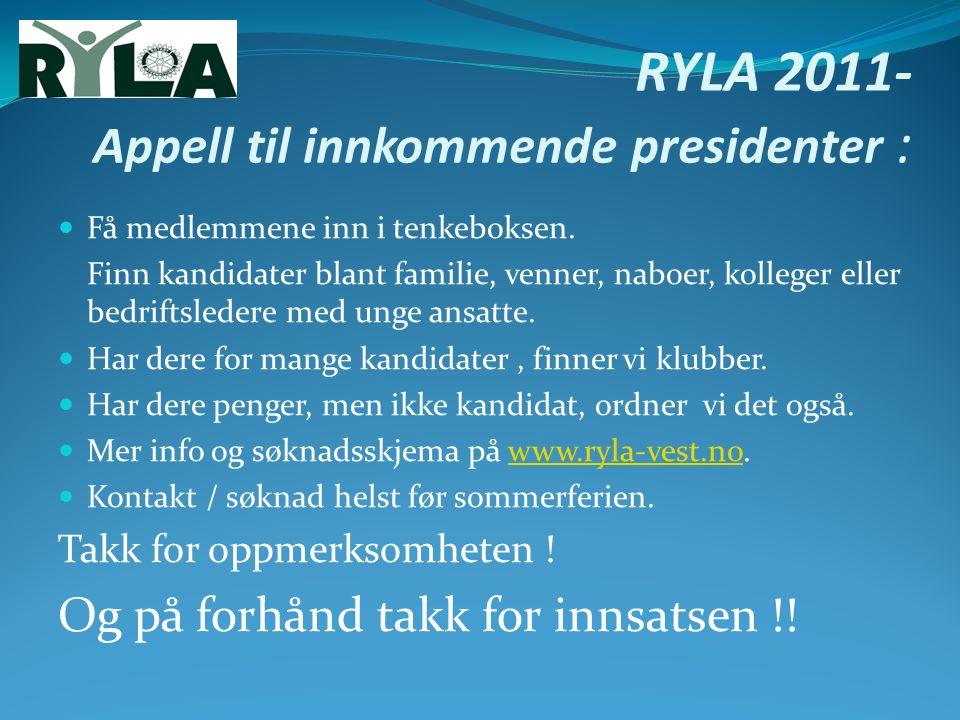 RYLA 2011- Appell til innkommende presidenter : Få medlemmene inn i tenkeboksen. Finn kandidater blant familie, venner, naboer, kolleger eller bedrift