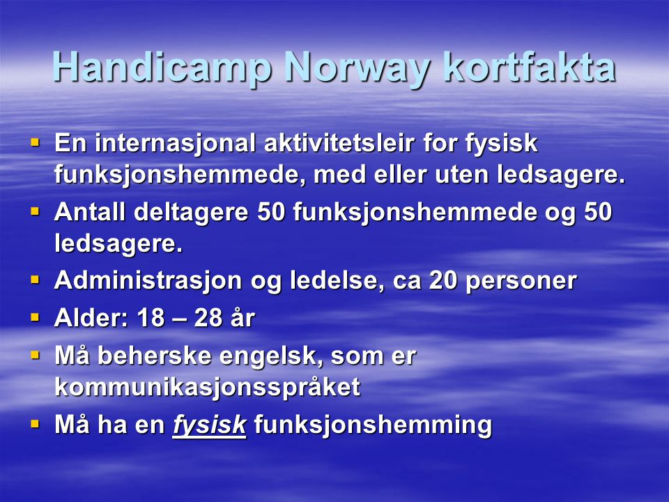 Handicamp Norway kortfakta  En internasjonal aktivitetsleir for fysisk funksjonshemmede, med eller uten ledsagere.