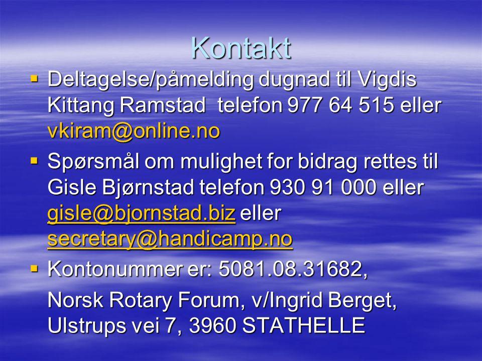Kontakt  Deltagelse/påmelding dugnad til Vigdis Kittang Ramstad telefon 977 64 515 eller vkiram@online.no  Spørsmål om mulighet for bidrag rettes til Gisle Bjørnstad telefon 930 91 000 eller gisle@bjornstad.biz eller secretary@handicamp.no gisle@bjornstad.biz secretary@handicamp.no gisle@bjornstad.biz secretary@handicamp.no  Kontonummer er: 5081.08.31682, Norsk Rotary Forum, v/Ingrid Berget, Ulstrups vei 7, 3960 STATHELLE Norsk Rotary Forum, v/Ingrid Berget, Ulstrups vei 7, 3960 STATHELLE