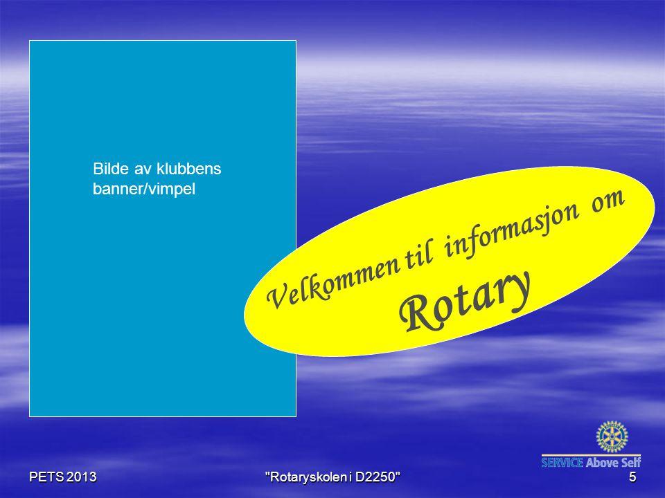 PETS 2013 Rotaryskolen i D2250 5 Bilde av klubbens banner/vimpel Velkommen til informasjon om Rotary