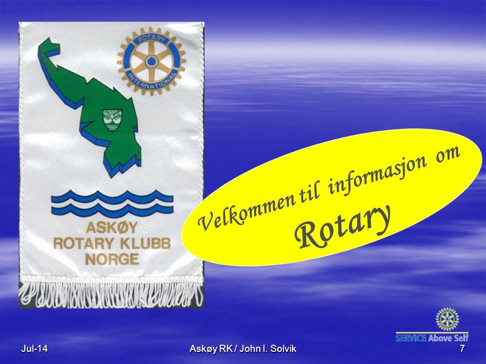 Jul-14Askøy RK / John I. Solvik7 Velkommen til informasjon om Rotary
