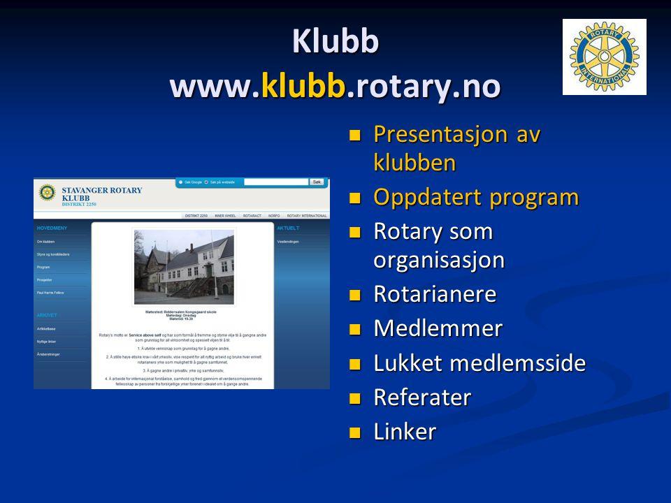 Klubb www.klubb.rotary.no Presentasjon av klubben Oppdatert program Rotary som organisasjon Rotarianere Medlemmer Lukket medlemsside Referater Linker