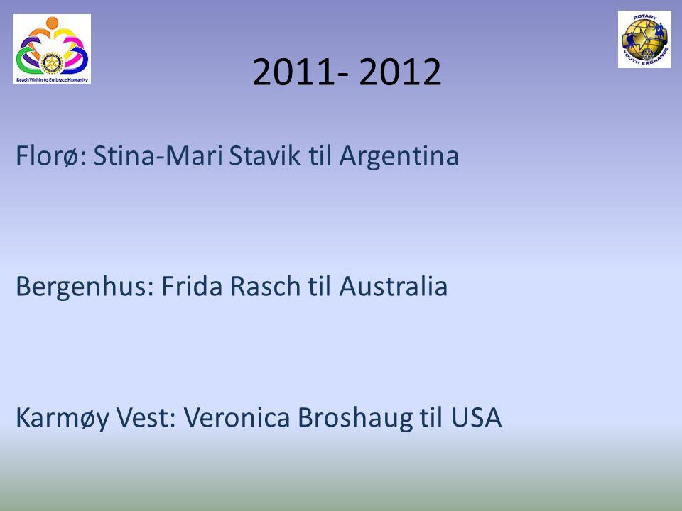 2011- 2012 Florø: Stina-Mari Stavik til Argentina Bergenhus: Frida Rasch til Australia Karmøy Vest: Veronica Broshaug til USA