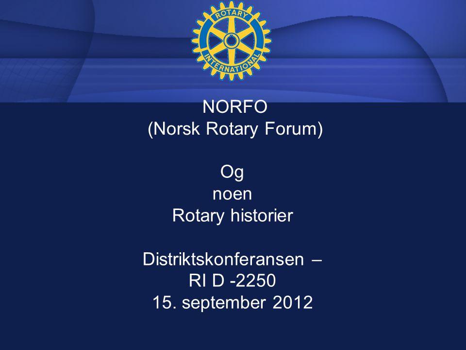 NORFO (Norsk Rotary Forum) Og noen Rotary historier Distriktskonferansen – RI D -2250 15.