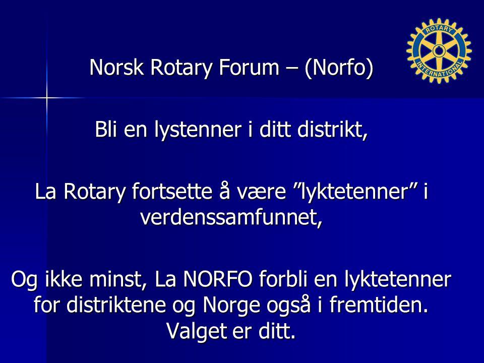 Norsk Rotary Forum – (Norfo) Bli en lystenner i ditt distrikt, La Rotary fortsette å være lyktetenner i verdenssamfunnet, Og ikke minst, La NORFO forbli en lyktetenner for distriktene og Norge også i fremtiden.