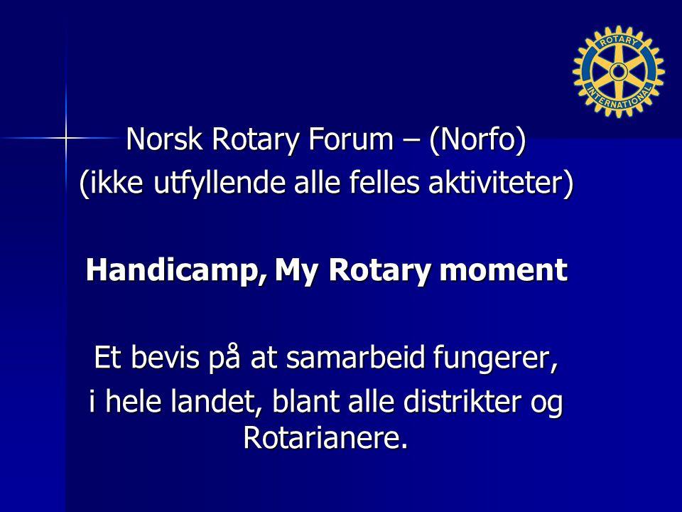 Norsk Rotary Forum – (Norfo) (ikke utfyllende alle felles aktiviteter) Handicamp, My Rotary moment Et bevis på at samarbeid fungerer, i hele landet, blant alle distrikter og Rotarianere.