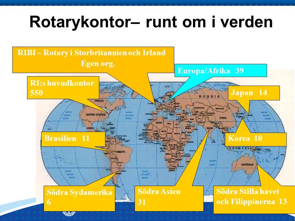 Rotarykontor– runt om i verden RI:s huvudkontor 550 Södra Sydamerika 6 Södra Stilla havet och Filippinerna 13 Europa/Afrika 39 Brasilien 11 Japan 14 Korea 10 Södra Asien 31 RIBI – Rotary i Storbritannien och Irland Egen org.