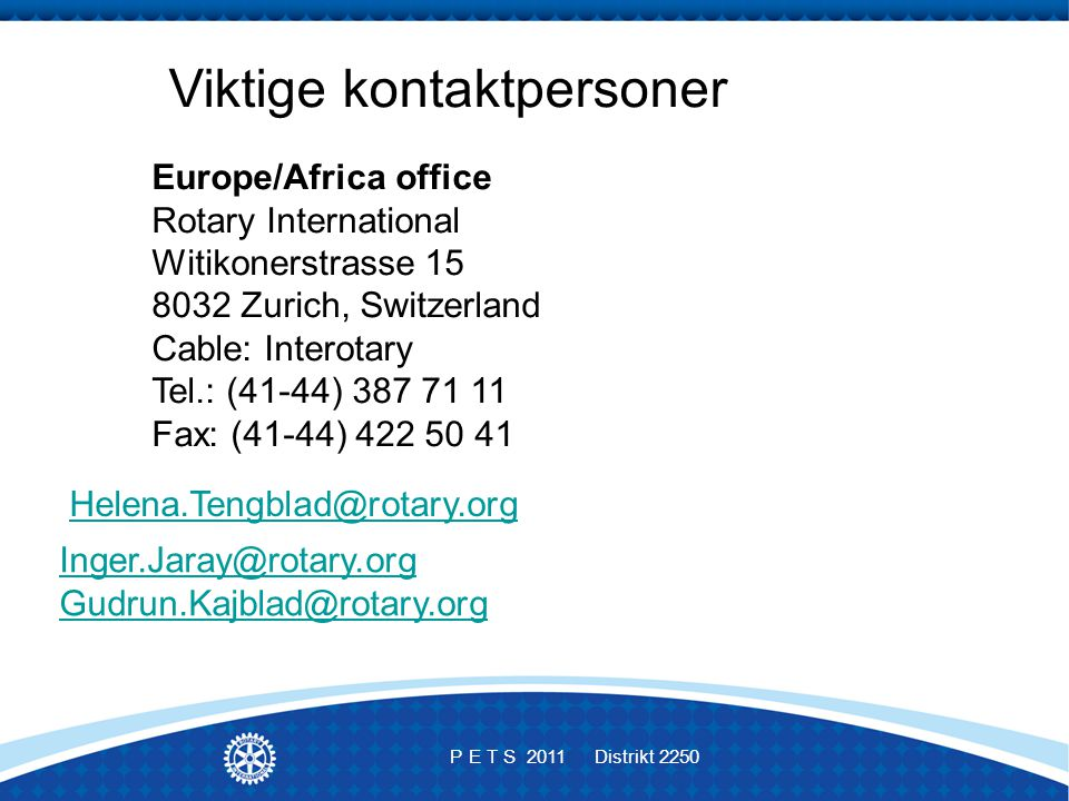 Europe/Africa office Rotary International Witikonerstrasse 15 8032 Zurich, Switzerland Cable: Interotary Tel.: (41-44) 387 71 11 Fax: (41-44) 422 50 4