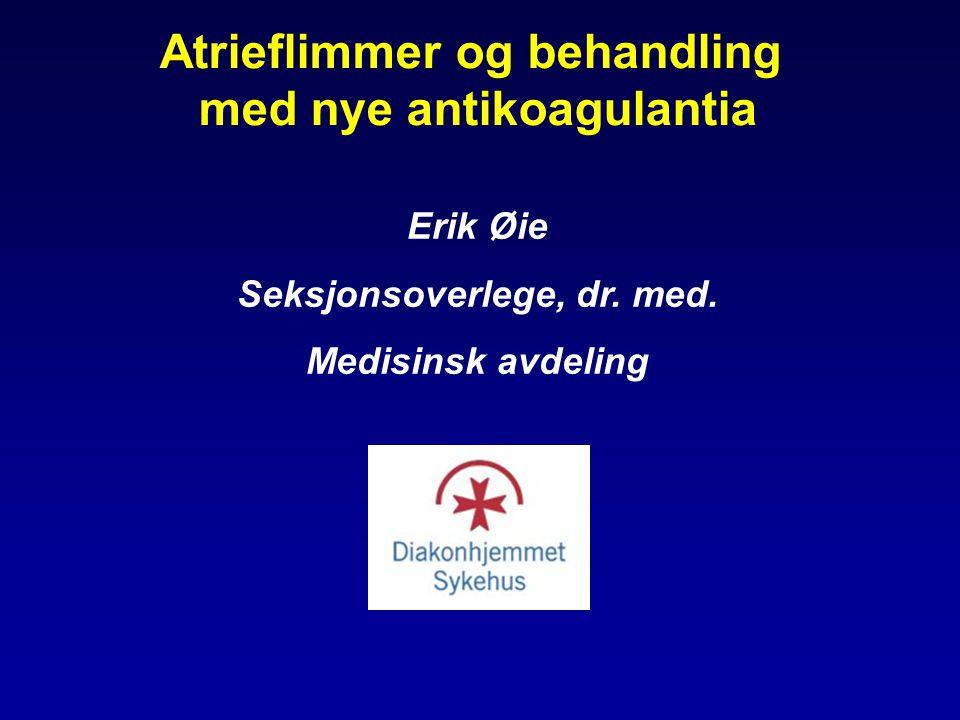 Atrieflimmer og behandling med nye antikoagulantia Erik Øie Seksjonsoverlege, dr. med. Medisinsk avdeling