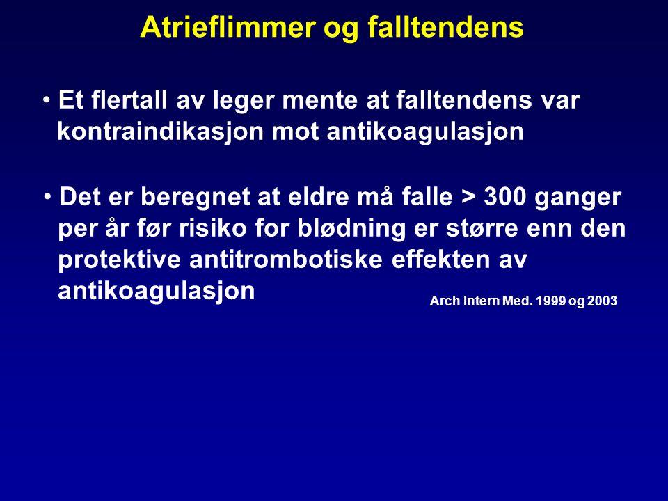 Atrieflimmer og falltendens Arch Intern Med. 1999 og 2003 Det er beregnet at eldre må falle > 300 ganger per år før risiko for blødning er større enn