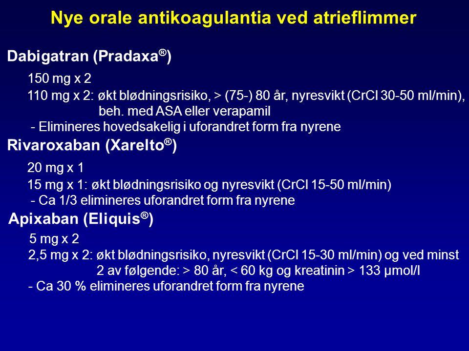 Nye orale antikoagulantia ved atrieflimmer Dabigatran (Pradaxa ® ) 150 mg x 2 110 mg x 2: økt blødningsrisiko, > (75-) 80 år, nyresvikt (CrCl 30-50 ml