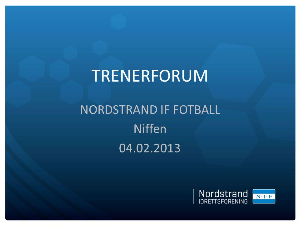 TRENERFORUM NORDSTRAND IF FOTBALL Niffen 04.02.2013