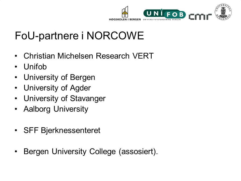 FoU-partnere i NORCOWE Christian Michelsen Research VERT Unifob University of Bergen University of Agder University of Stavanger Aalborg University SFF Bjerknessenteret Bergen University College (assosiert).